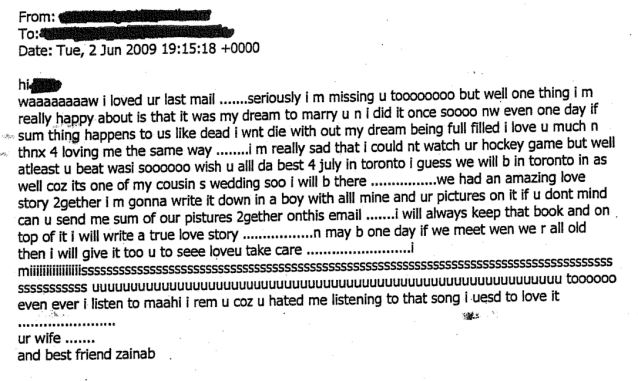 Laced with fear: This tender email from Zainab Shafia to her boyfriend. In it she says 'one day if sum thing (sic) happens to use like dead I wnt die without my dream being fulfilled'