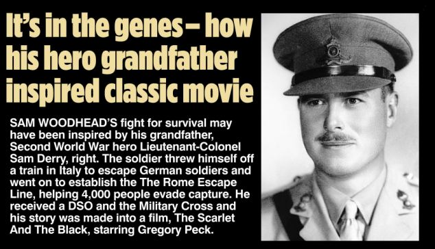 The story of Sam Woodhead's grandfather Lieutenant-Colonel Sam Derry was made into a film, The Scarlet and the Black