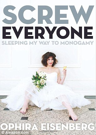 Unconventional bride: The 40-year-old chronicles her promiscuity in her new memoir, Screw Everyone: Sleeping My Way to Monogamy
