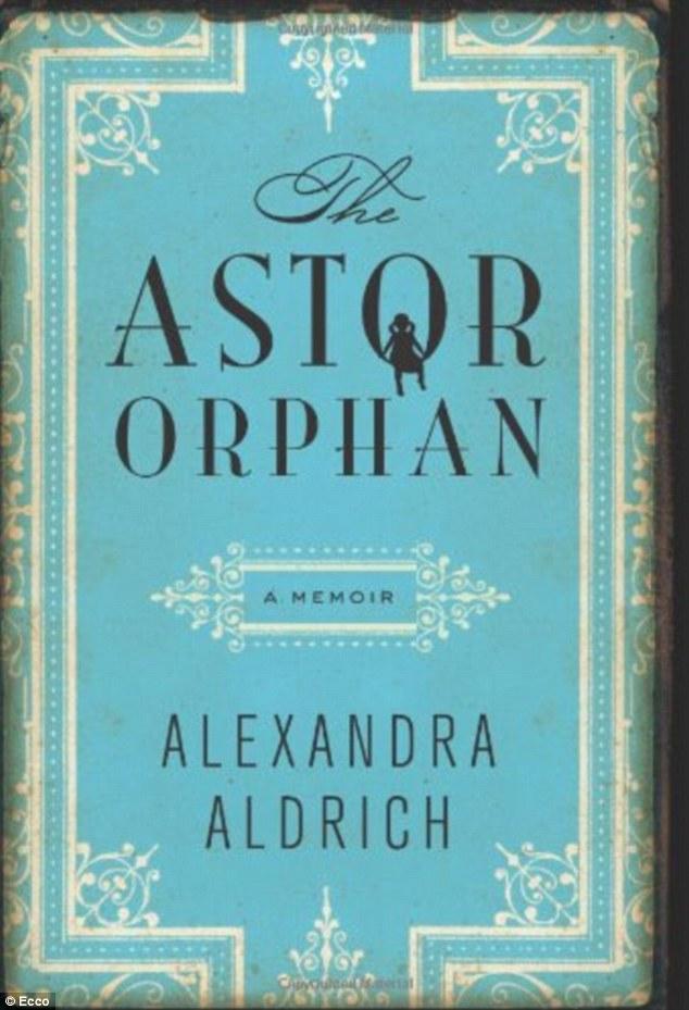 Memoir: Astor Orphans by Alexandra Aldrich tells of life inside the family's Hudson River mansion
