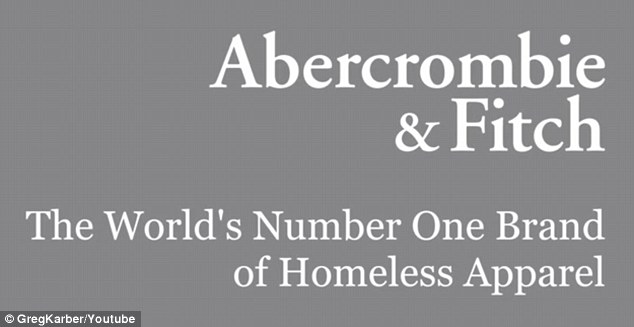 Message: The video ends with the words 'Abercrombie & Fitch the world's number one brand of homeless clothing'