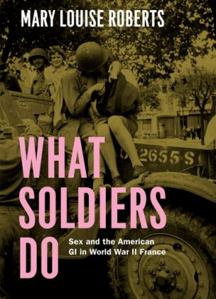 Explosive: Professor Mary Louise Roberts's book What Soldiers Do