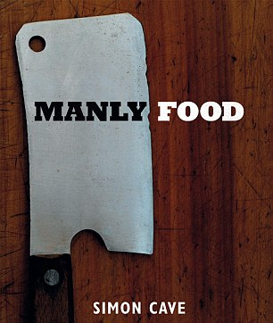 MANLY FOOD by Simon Cave