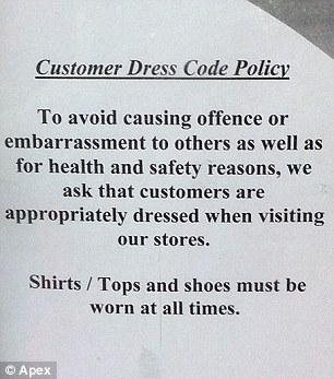 Strict policy: The store imposed the the dress code last week claiming scantily clad customers were a potential health and safety risk