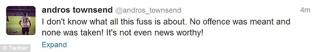 Nonplussed: Andros Townsend tweeted to say there was no offence meant or taken