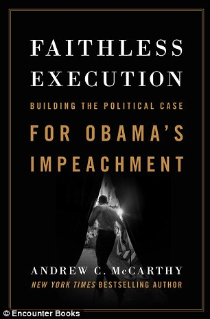 'Faithless Execution,' published Tuesday, makes the case that President Obama has repeatedly ignored the rule of law, and that the American people should make their peace with the idea of removing him from office